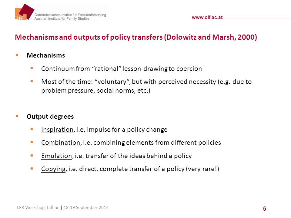 www.oif.ac.at LPR Workshop Tallinn | 18-19 September 2014 6 Mechanisms and outputs of policy transfers (Dolowitz and Marsh, 2000)  Mechanisms  Conti