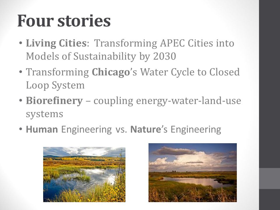 Four stories Living Cities: Transforming APEC Cities into Models of Sustainability by 2030 Transforming Chicago's Water Cycle to Closed Loop System Bi