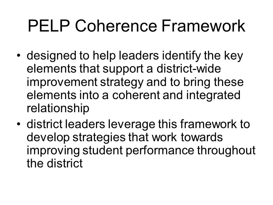 Framework assists with achieving and sustaining coherence by: Connecting the instructional core with a district-wide strategy for improvement.