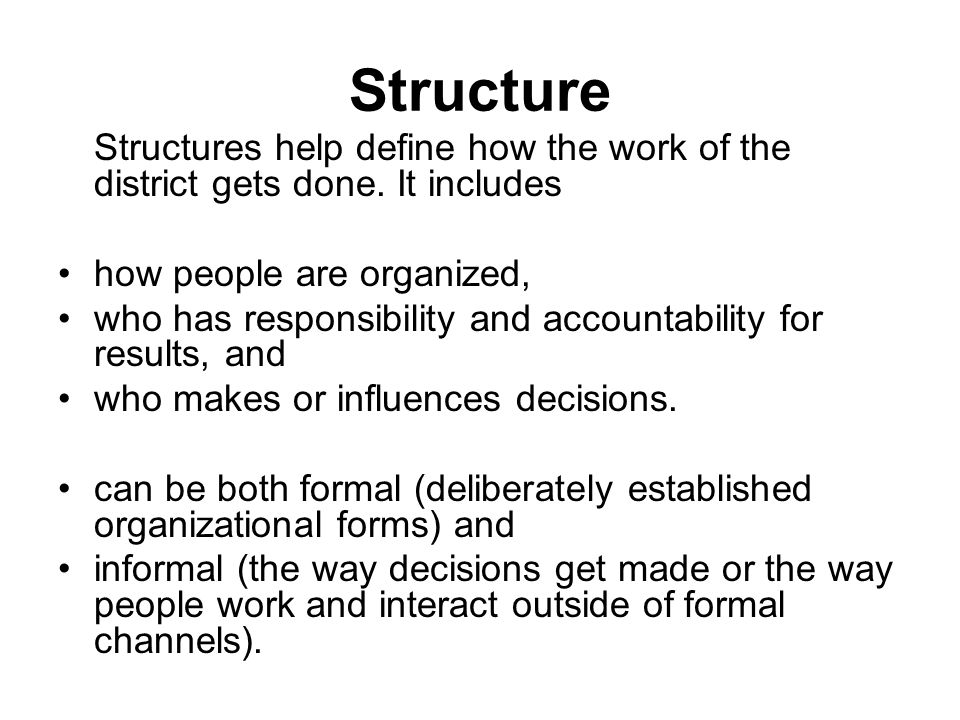 Systems the processes and procedures through which work gets done built around such important functions as: career development and promotion, compensation, student assignment, resource allocation, organizational learning, and measurement and accountability help people feel like they do not have to reinvent the wheel when they need to get an important, and often multi-step, task done.