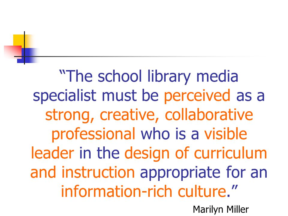 """""""The school library media specialist must be perceived as a strong, creative, collaborative professional who is a visible leader in the design of curr"""
