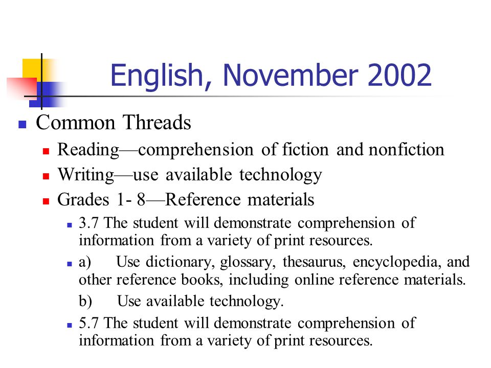 English, November 2002 Common Threads Reading—comprehension of fiction and nonfiction Writing—use available technology Grades 1- 8—Reference materials
