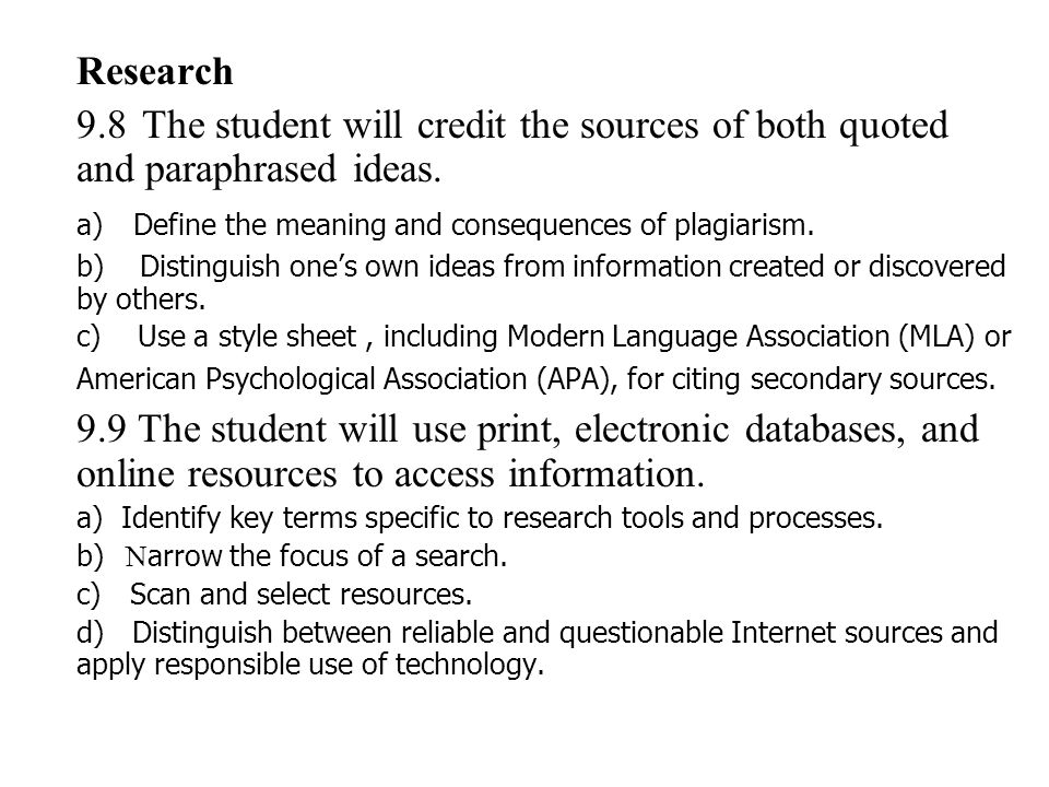 Research 9.8The student will credit the sources of both quoted and paraphrased ideas. a) Define the meaning and consequences of plagiarism. b) Disting