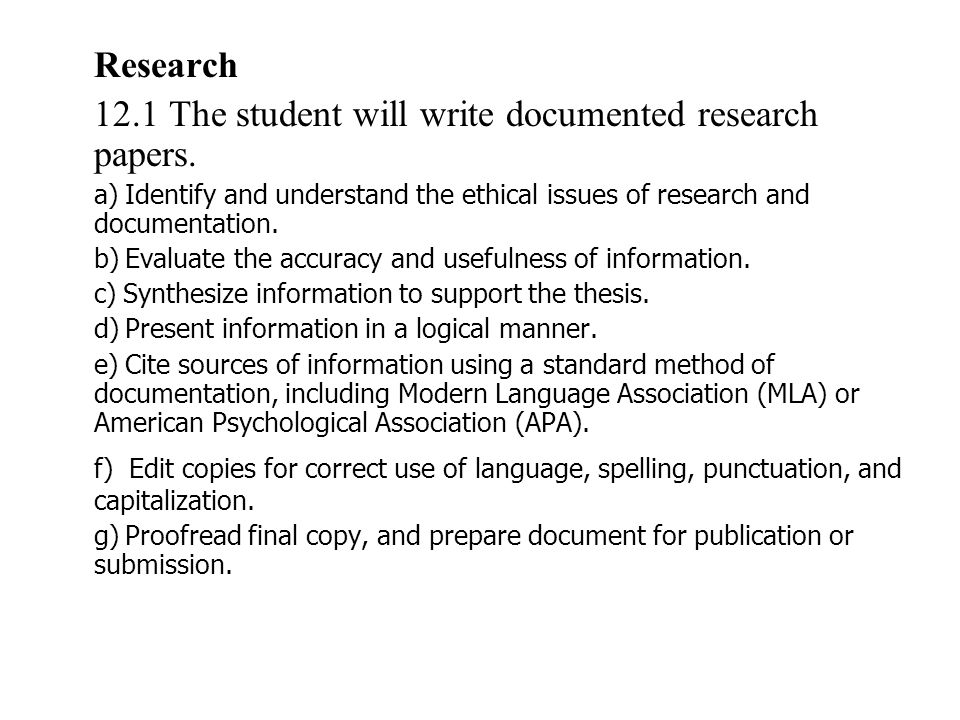 Research 12.1 The student will write documented research papers. a) Identify and understand the ethical issues of research and documentation. b) Evalu
