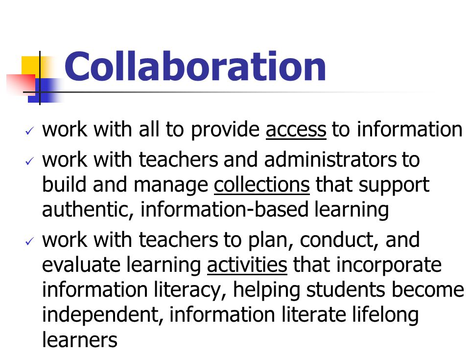 Collaboration work with all to provide access to information work with teachers and administrators to build and manage collections that support authen