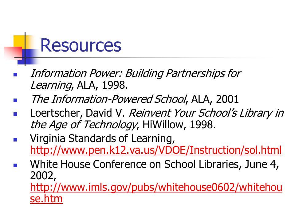 Resources Information Power: Building Partnerships for Learning, ALA, 1998. The Information-Powered School, ALA, 2001 Loertscher, David V. Reinvent Yo