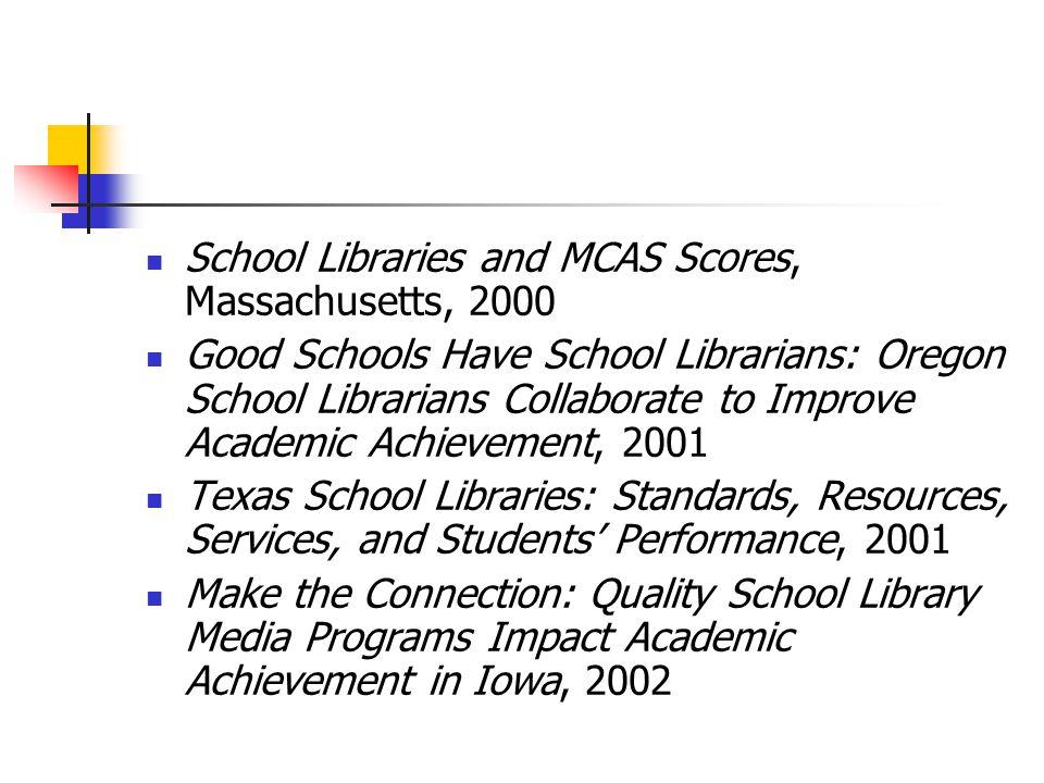 School Libraries and MCAS Scores, Massachusetts, 2000 Good Schools Have School Librarians: Oregon School Librarians Collaborate to Improve Academic Ac