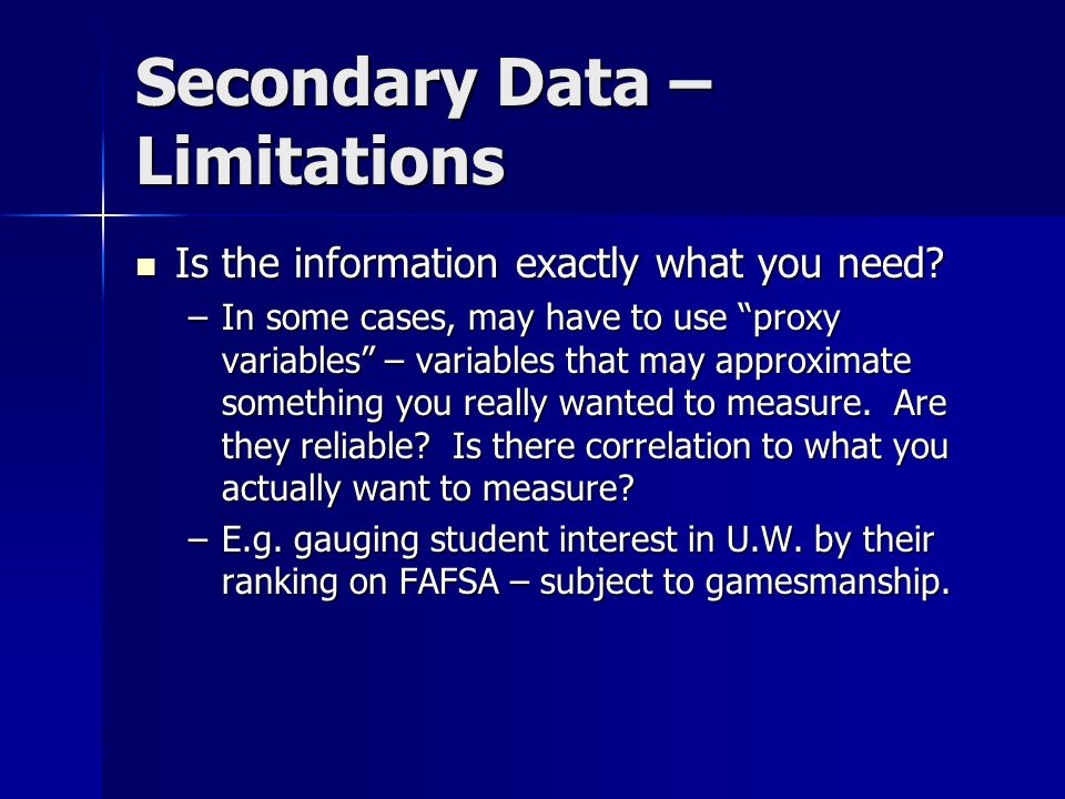 """Secondary Data – Limitations Is the information exactly what you need? Is the information exactly what you need? –In some cases, may have to use """"prox"""