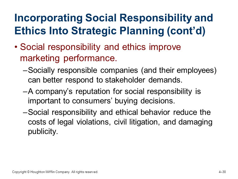 Copyright © Houghton Mifflin Company. All rights reserved. 4–30 Incorporating Social Responsibility and Ethics Into Strategic Planning (cont'd) Social