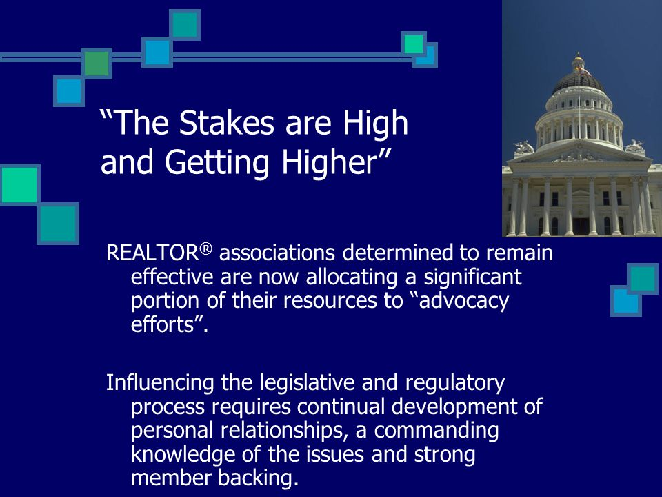 """""""The Stakes are High and Getting Higher"""" REALTOR ® associations determined to remain effective are now allocating a significant portion of their resou"""