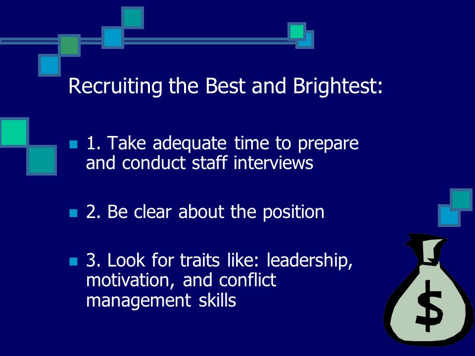 Recruiting the Best and Brightest: 1. Take adequate time to prepare and conduct staff interviews 2.