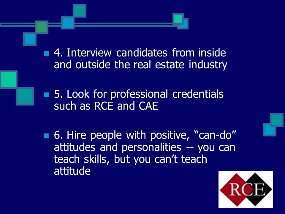 4. Interview candidates from inside and outside the real estate industry 5.