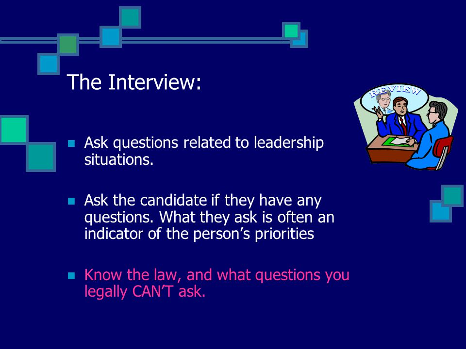 The Interview: Ask questions related to leadership situations.