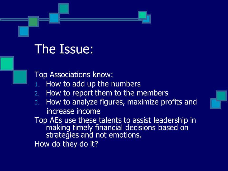 The Issue: Top Associations know: 1. How to add up the numbers 2. How to report them to the members 3. How to analyze figures, maximize profits and in