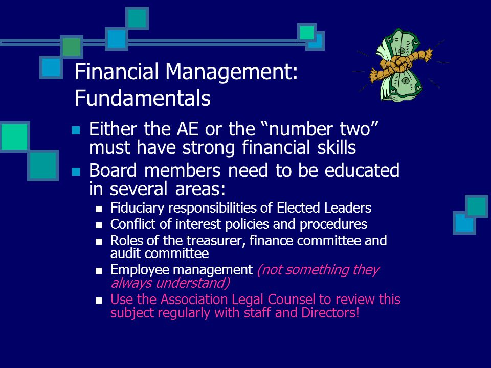 """Financial Management: Fundamentals Either the AE or the """"number two"""" must have strong financial skills Board members need to be educated in several ar"""