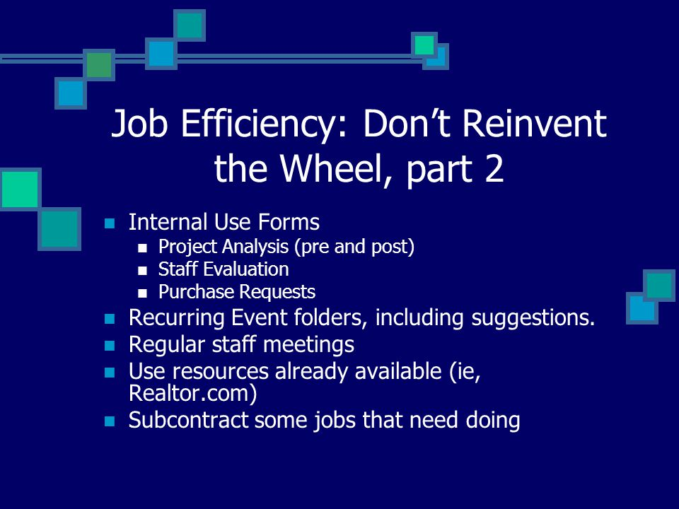 Job Efficiency: Don't Reinvent the Wheel, part 2 Internal Use Forms Project Analysis (pre and post) Staff Evaluation Purchase Requests Recurring Event folders, including suggestions.