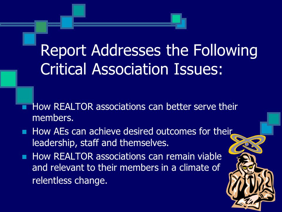 Report Addresses the Following Critical Association Issues: How REALTOR associations can better serve their members. How AEs can achieve desired outco