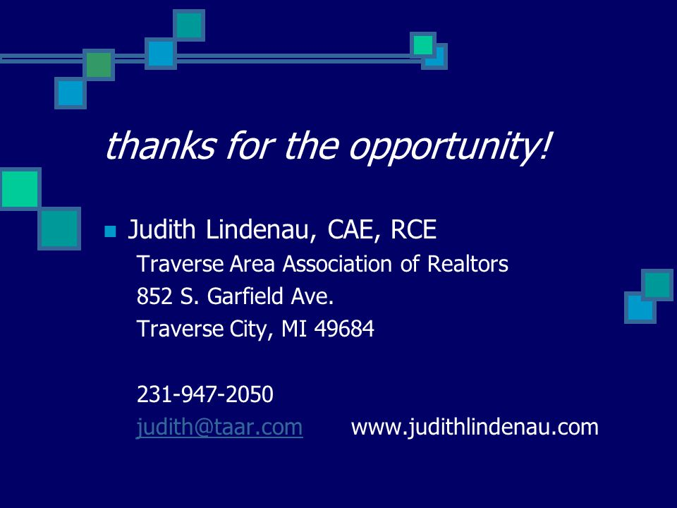 thanks for the opportunity! Judith Lindenau, CAE, RCE Traverse Area Association of Realtors 852 S. Garfield Ave. Traverse City, MI 49684 231-947-2050