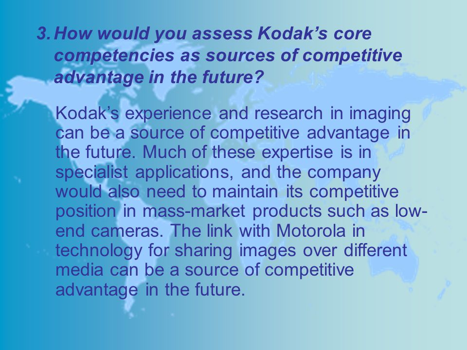 Kodak's experience and research in imaging can be a source of competitive advantage in the future. Much of these expertise is in specialist applicatio