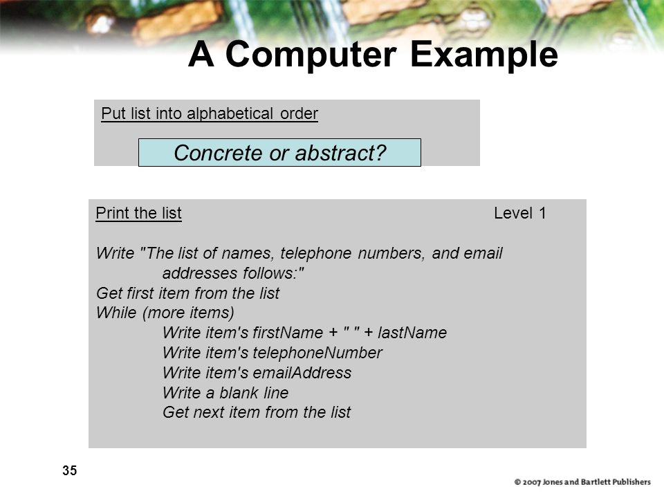 35 A Computer Example Put list into alphabetical order Concrete or abstract.