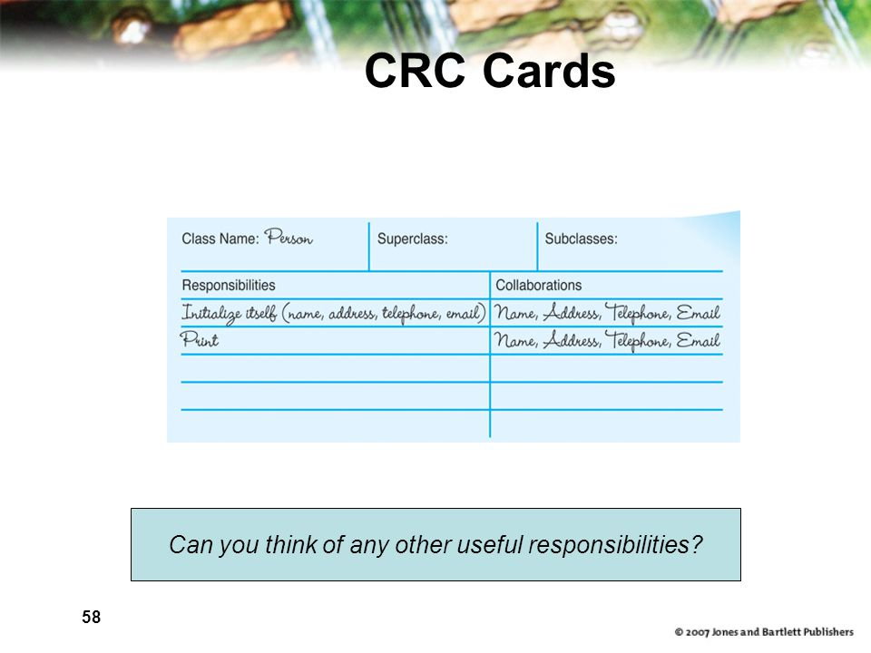 58 CRC Cards Can you think of any other useful responsibilities