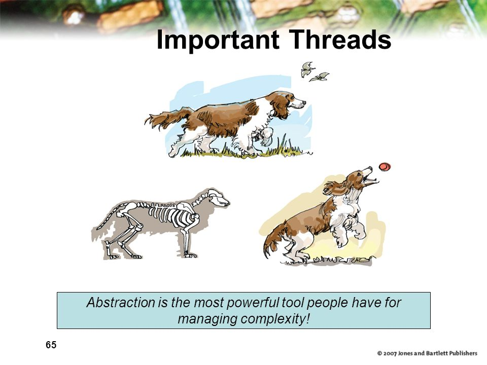 65 Important Threads Abstraction is the most powerful tool people have for managing complexity!