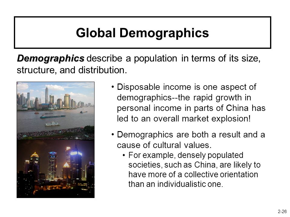 Global Demographics Demographics Demographics describe a population in terms of its size, structure, and distribution.