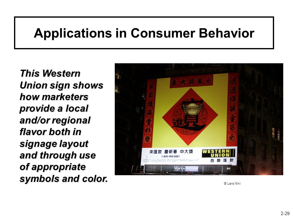 Applications in Consumer Behavior This Western Union sign shows how marketers provide a local and/or regional flavor both in signage layout and through use of appropriate symbols and color.