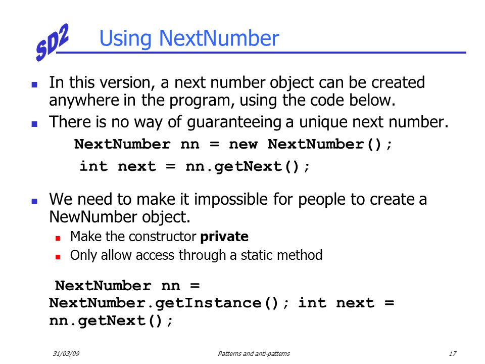 31/03/09Patterns and anti-patterns17 Using NextNumber In this version, a next number object can be created anywhere in the program, using the code below.
