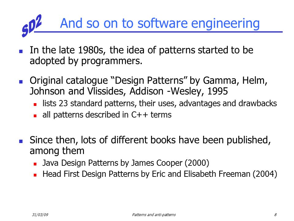 31/03/09Patterns and anti-patterns8 And so on to software engineering In the late 1980s, the idea of patterns started to be adopted by programmers.