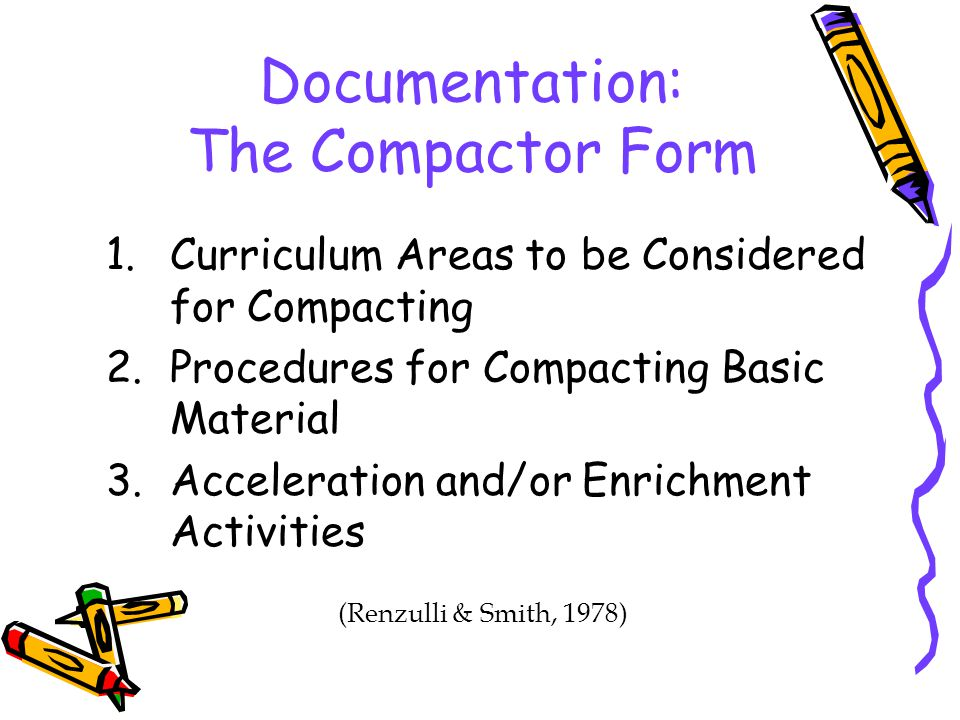 Documentation: The Compactor Form 1.Curriculum Areas to be Considered for Compacting 2.Procedures for Compacting Basic Material 3.Acceleration and/or
