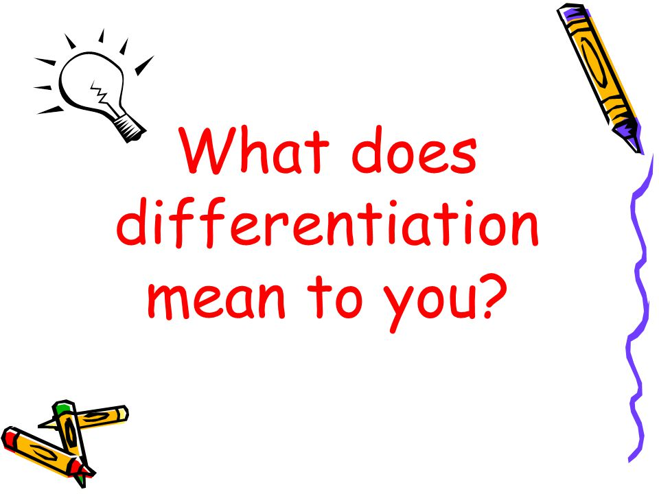 Differentiation is… Diagnosing the readiness level of each student and customizing instruction so every individual experiences continuous learning. (Bertie Kingore) A teacher's response to a learner's needs. (Carol Ann Tomlinson)