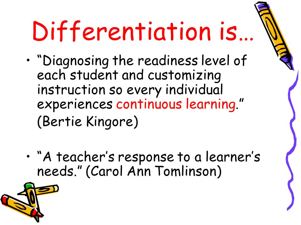 Differentiation in a Nutshell… Assess students' readiness, interests, & learning styles.