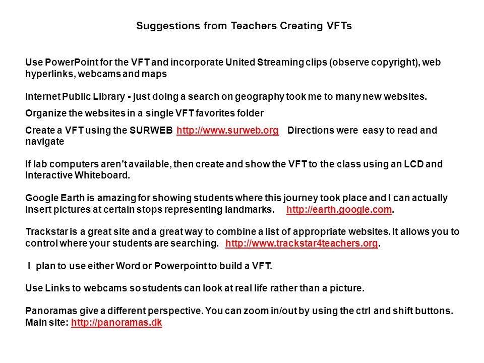 Suggestions from Teachers Creating VFTs Use PowerPoint for the VFT and incorporate United Streaming clips (observe copyright), web hyperlinks, webcams