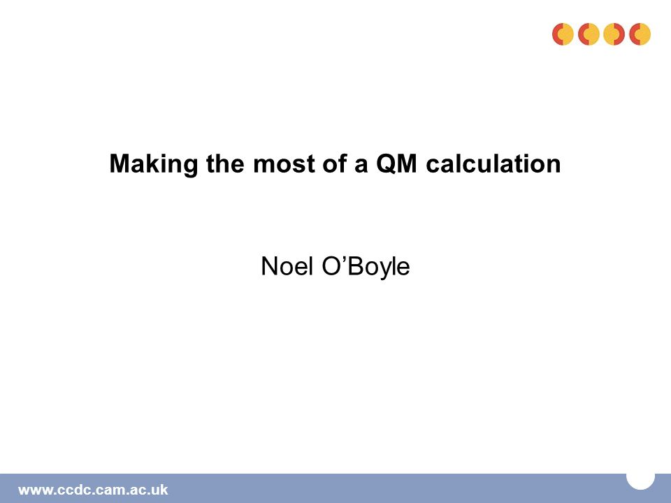 www.ccdc.cam.ac.uk Making the most of a QM calculation Noel O'Boyle
