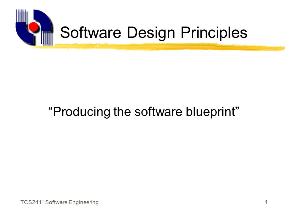 TCS2411 Software Engineering1 Software Design Principles Producing the software blueprint