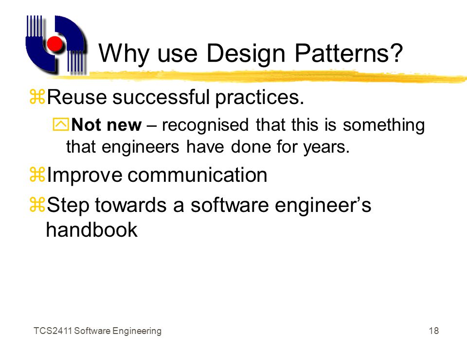 TCS2411 Software Engineering17 Software Architecture Patterns zRecurring pattern help designers reuse successful designs by basing new designs on prior experience.