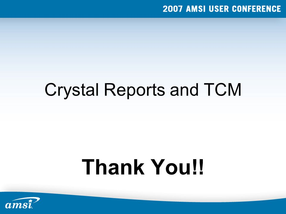 Crystal Reports and TCM Thank You!!