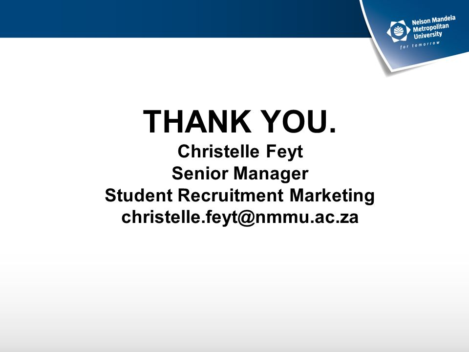 THANK YOU. Christelle Feyt Senior Manager Student Recruitment Marketing christelle.feyt@nmmu.ac.za