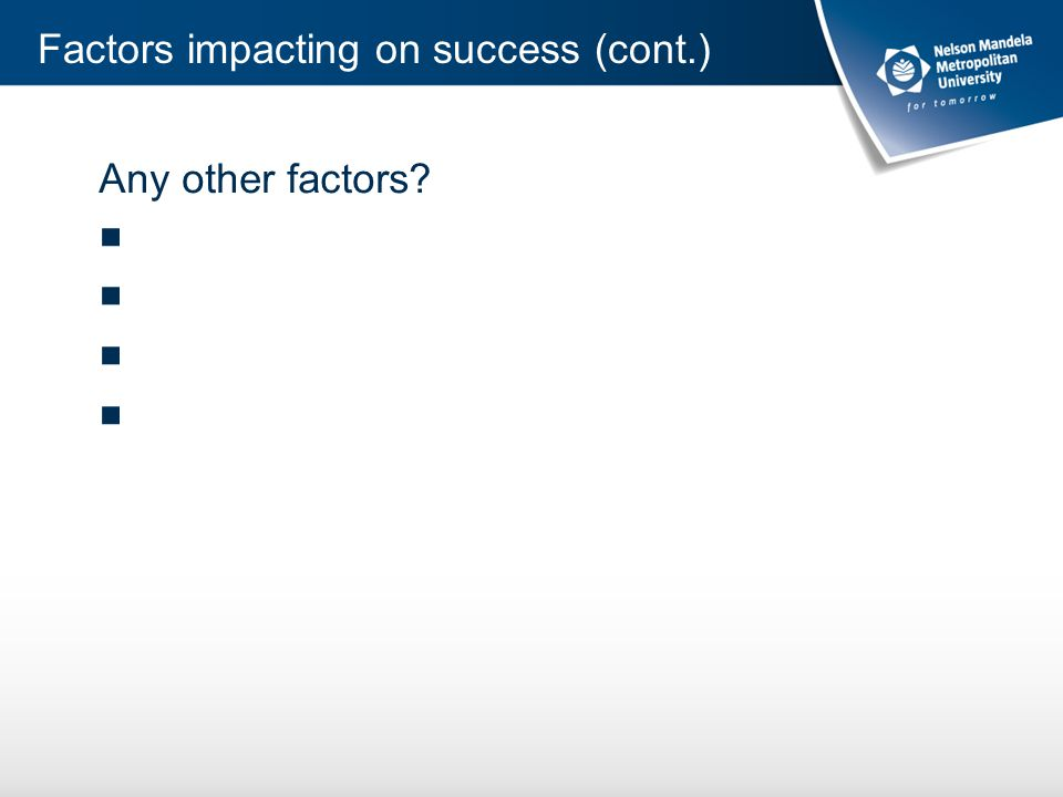 Any other factors ■ Factors impacting on success (cont.)