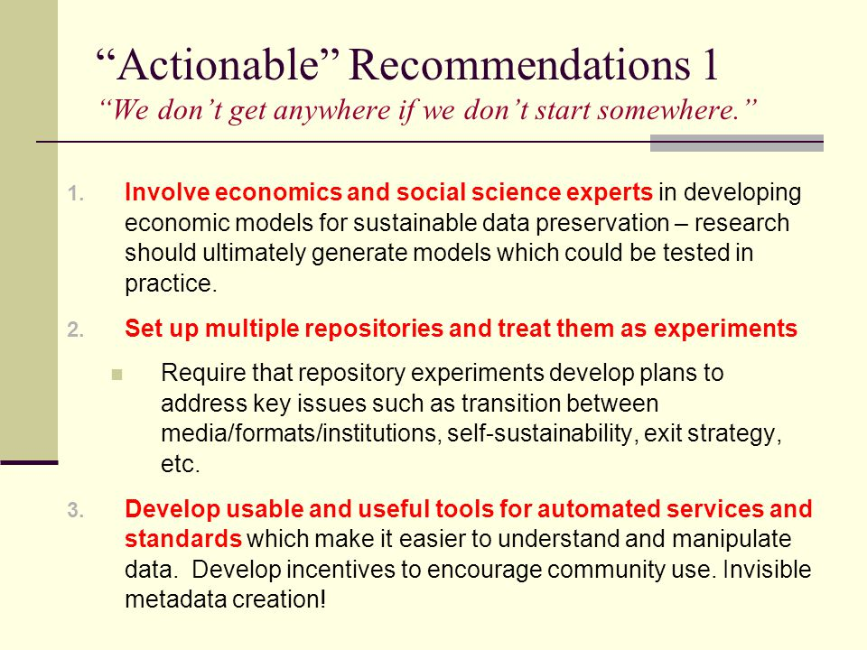 1. Involve economics and social science experts in developing economic models for sustainable data preservation – research should ultimately generate