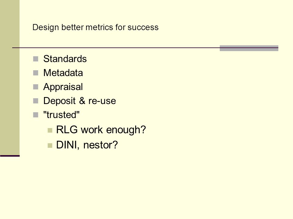 Design better metrics for success Standards Metadata Appraisal Deposit & re-use