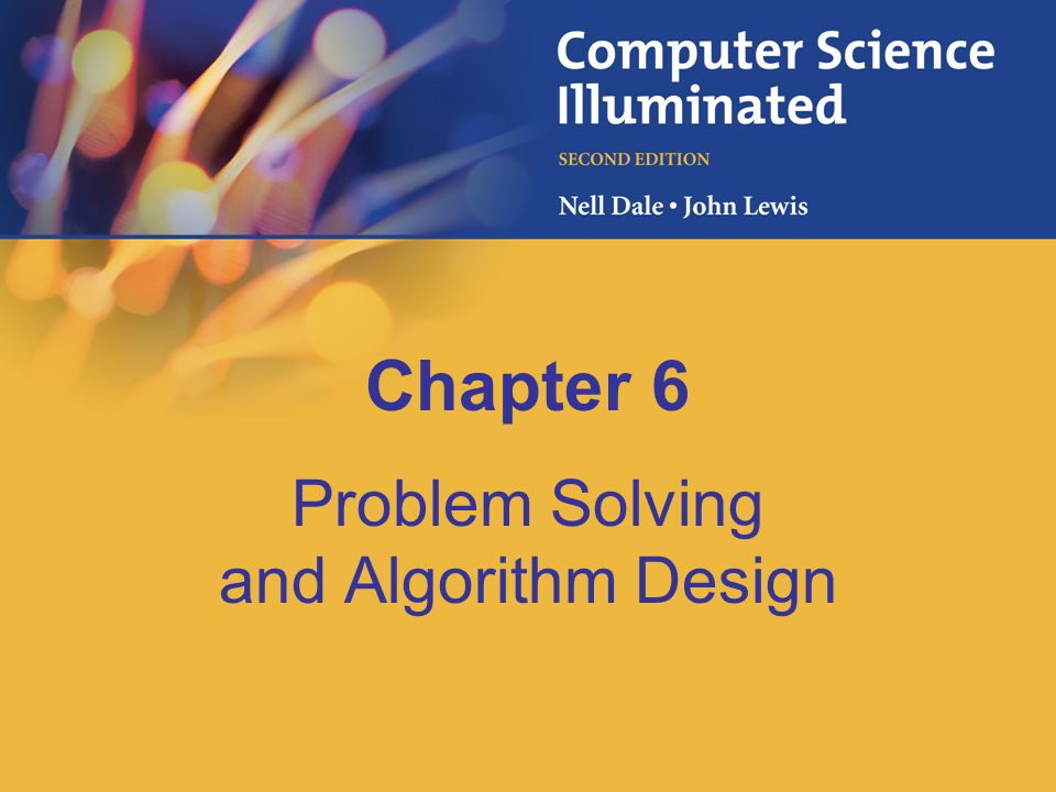 6-2 Chapter Goals Determine whether a problem is suitable for a computer solution Describe the computer problem-solving process and relate it to Polya's How to Solve It list Distinguish between following an algorithm and developing one Apply top-down design methodology to develop an algorithm to solve a problem