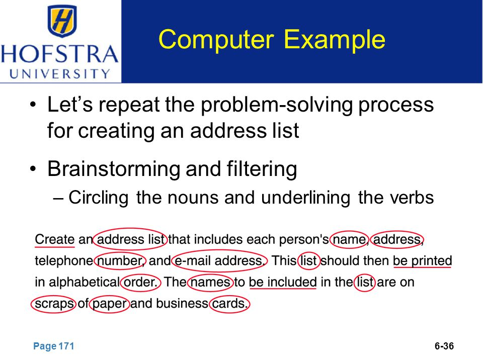 6-36 Computer Example Let's repeat the problem-solving process for creating an address list Brainstorming and filtering –Circling the nouns and underlining the verbs Page 171
