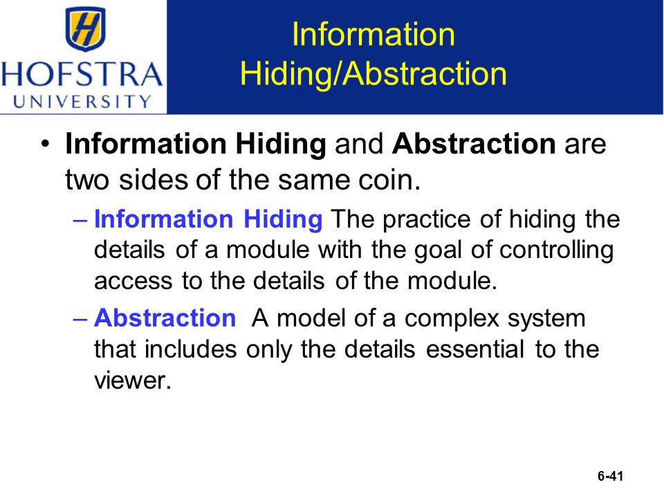 6-41 Information Hiding/Abstraction Information Hiding and Abstraction are two sides of the same coin.