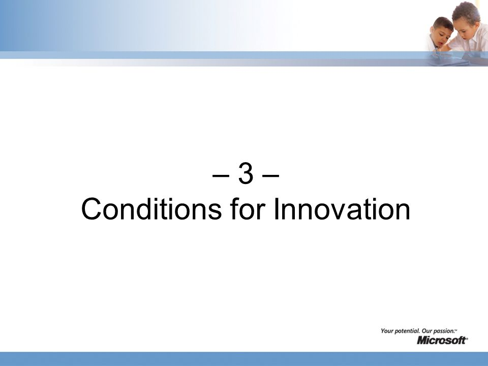 – 3 – Conditions for Innovation
