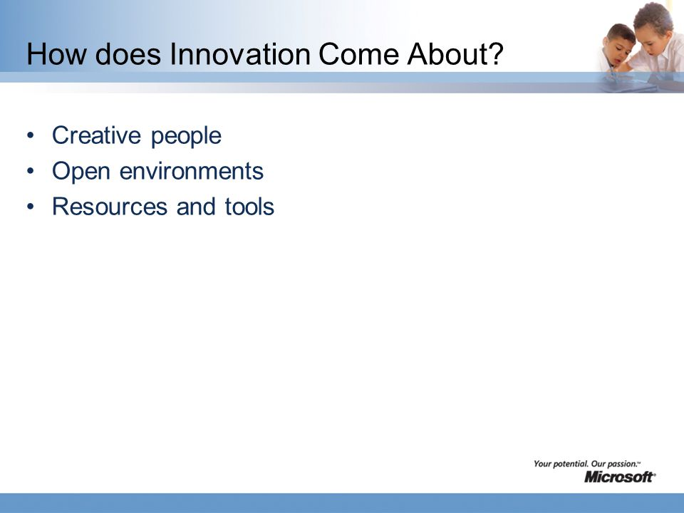 How does Innovation Come About Creative people Open environments Resources and tools