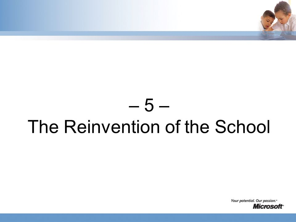 – 5 – The Reinvention of the School