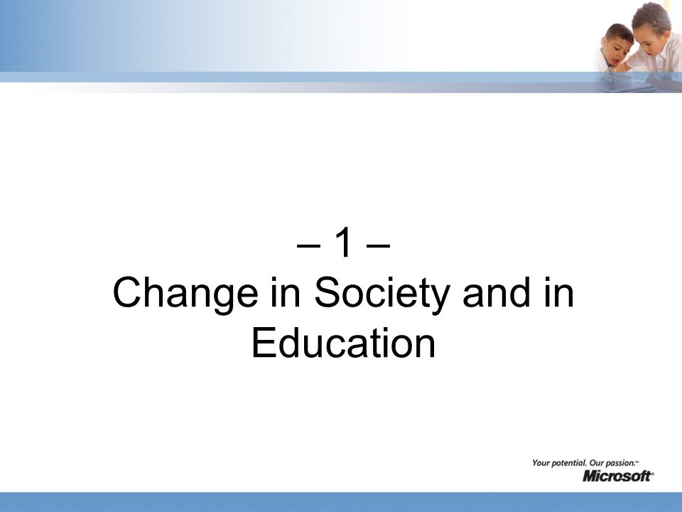 – 1 – Change in Society and in Education