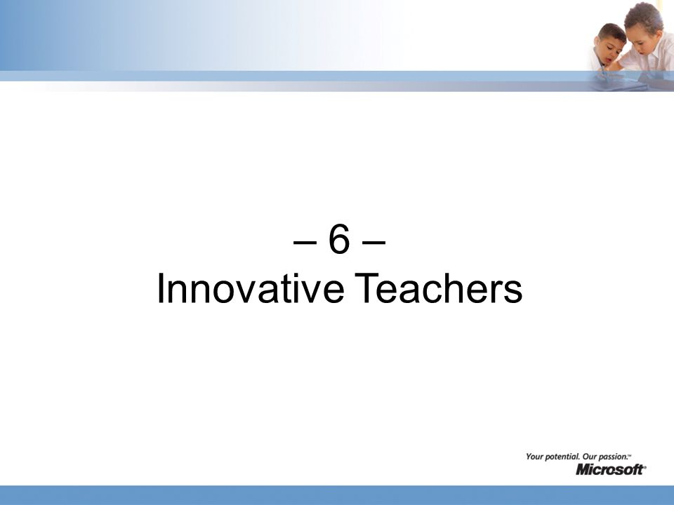 – 6 – Innovative Teachers